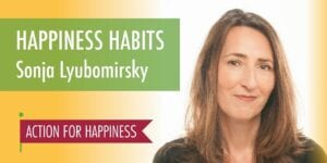 Happiness Habits - Action for Happiness Sonja Lyubomirsky