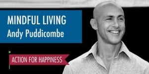 Action for Happiness Mindful living